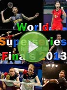 2013 World Superseries Finals - Badminton Videos